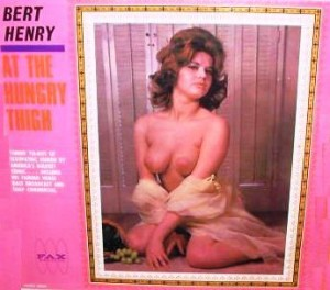 sexy record sleeve bert henry at the hungry thigh 1961 alt